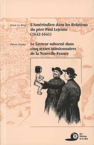 L'Amérindien dans les Relations du père Paul Lejeune (1632-1631) suivi de Le lecteur suborné dans cinq textes missionnaires de la Nouvelle-France